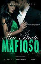 Meu Bruto Mafioso - Livro 3 by Julia_SMenezes