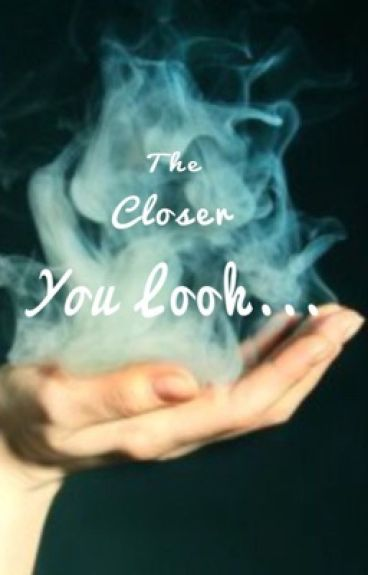 The Closer You Look... [COMPLETED]