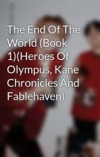 The End Of The World (Book 1)(Heroes Of Olympus, Kane Chronicles And Fablehaven) by Mythology_Fanatic