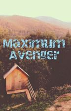 Maximum Avenger by SavannahWeaver0