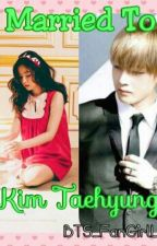 Marriend To Kim Taehyung(Vrene Fanfic) by BTS_FanGirlLover