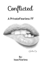 Conflicted || PrivateFearless FF by IssacFearless