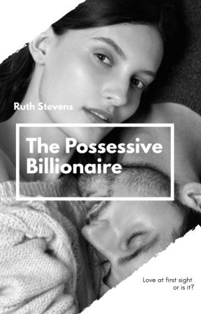 ★The Possessive Billionaire★ by BellaStevens930