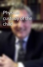 Physical custody of the child by attorneywestpalmbeac
