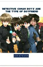 Detective Conan Boys's Are The Type Of Boyfriend by angelito_kid