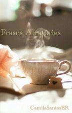 Frases Aleatorias by CamilaSantosBR