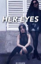 her eyes- camren by itshustix