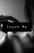 Touch Me by dandybaby