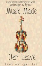 Music Made Her Leave (Completed) by booklovingwriter