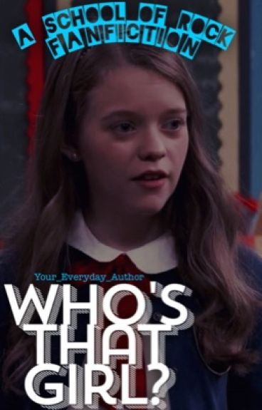 Who's That Girl? •A a School of Rock Fanfiction• (#Wattys2016 )