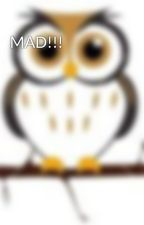 MAD!!! by owlstory