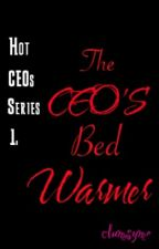 HOT CEOs SERIES 1: The CEO'S Bed Warmer by balalalaylay