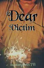 Dear Victim by mysterygirl678