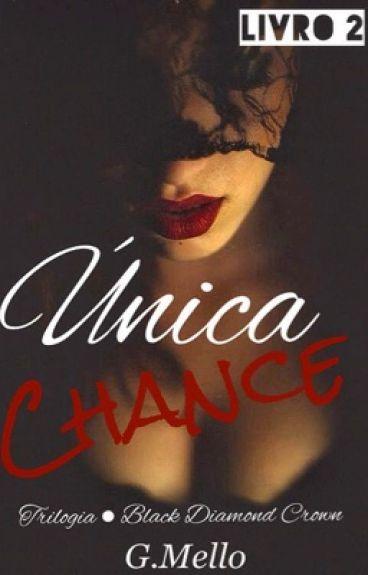 Única Chance #2 - Trilogia Black Diamond Crown