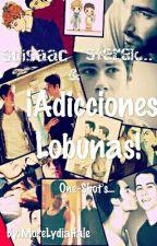 ¡Adicciones Lobunas! by MoreLydiaHale