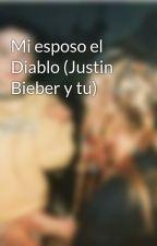 Mi esposo el Diablo (Justin Bieber y tu) by _Rocio_Sabina_