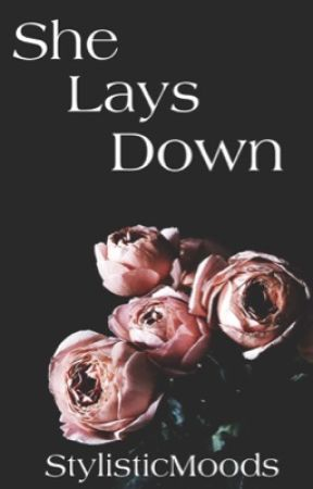 She Lays Down [h.s.] Wattys 2017 by StylisticMoods
