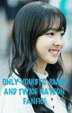 ONLY YOU(BTS JIMIN AND TWICE NAYEON FANFIC) by JYPTWICE28
