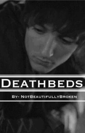 Deathbeds by NotBeatifullyBroken