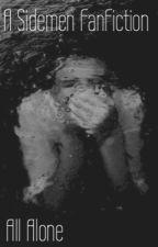 All Alone (Bullied by the sidemen) by ellielango