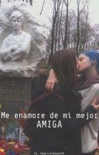 Me enamore de mi mejor amiga by VampiroFumadorXD