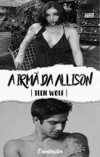 A Irmã Da Allison | Teen Wolf | •Hiatus• by EvellinWinchester