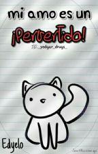 Mi amo es un ¡Pervertido! [♡Edyelo♡] by _Yedgar_Drugs_