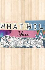 What Will You Choose? by unromanticdamsel