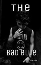 The BAD BLUE [Nathan's Strory] by darmsite