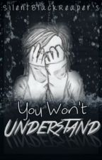 You won't understand by UnknownReaper