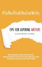 Tips for Aspiring Writers by iamaivanreigh