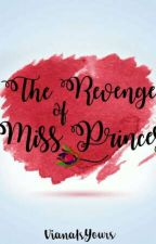 The Revenge Of Miss.Princess [ COMPLETED ] by VianaIsYours