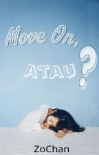 Move On,  Atau? by ZoChan_