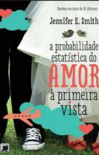 A Probabilidade Estática Do Amor A Primeira Vista by aryellll