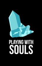 Playing With Souls  by ScarletNight1523