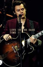 LOVE IN THE DARK || TOME II - Harry Styles by MyOblivion_
