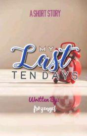 My last 10 Days by frozengel