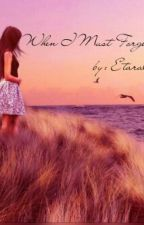 When I Must Forget You by etarallyn21