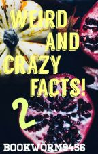 Weird and Crazy Facts! (P2) by bookworm9456
