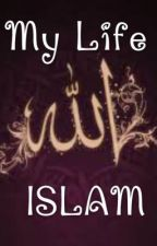 My Life - ISLAM by Islamic_stories