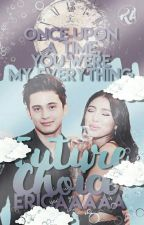 FUTURE CHOICE. [On-Hold] #Jadine4Jollibee #Wattys2016 by EricaGabrielCarlos