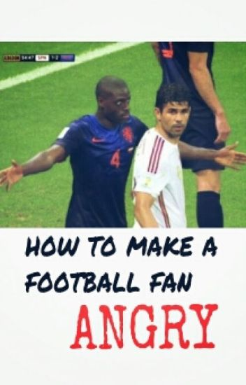 How To Make A Football Fan Angry