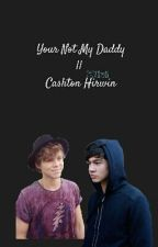 Your Not My Daddy|| Cashton Hirwin by myheroirwin