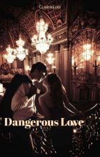 Dangerous Love  by clarinejay