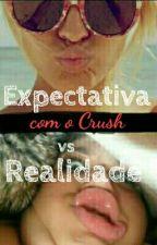 Expectativa/Realidade com o Crush by Dih_Loppes