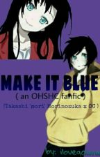 Make It Blue. (An OHSHC Fan Fic And Mori X OC) by ilovegaara