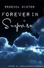 FOREVER IN SURPRISE by iamrebeccawinter