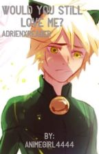 Would you still love me? Adrienxreader by animegirl4444