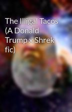The Illigal Tacos (A Donald Trump x Shrek fic) by Shrump_666