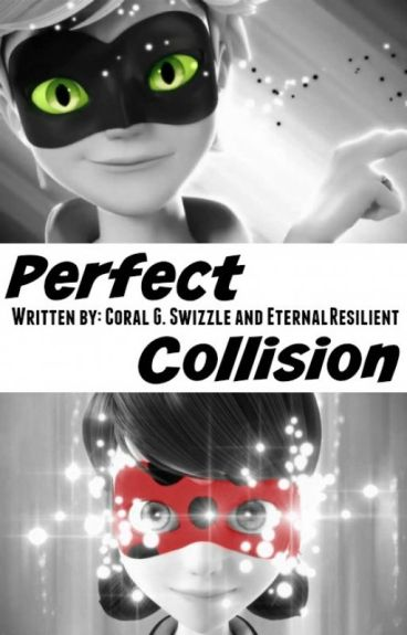 Perfect Collision (A LadyNoir Fanfic) (On Hold)